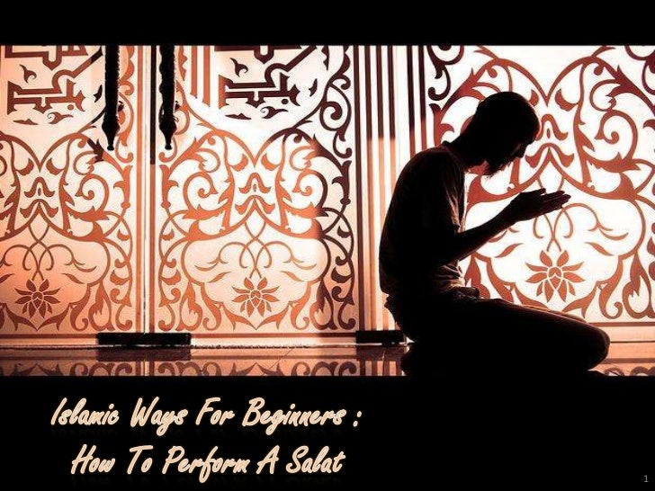 Islamic Ways For Beginners :How To Perform A Salat<br />1<br />