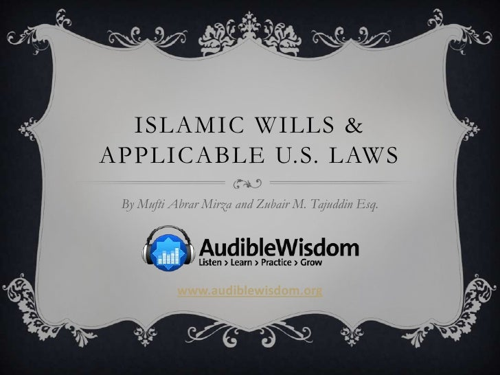 Islamic Wills & Applicable U.S. Laws<br />By Mufti AbrarMirza and Zubair M. Tajuddin Esq.<br />www.audiblewisdom.org<br />
