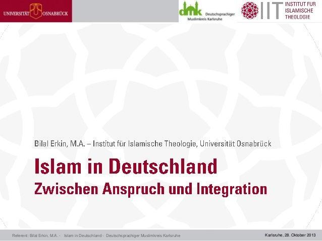 Referent: Bilal Erkin, M.A. - Islam in Deutschland - Deutschsprachiger Muslimkreis Karlsruhe  Karlsruhe, 28. Oktober 2013