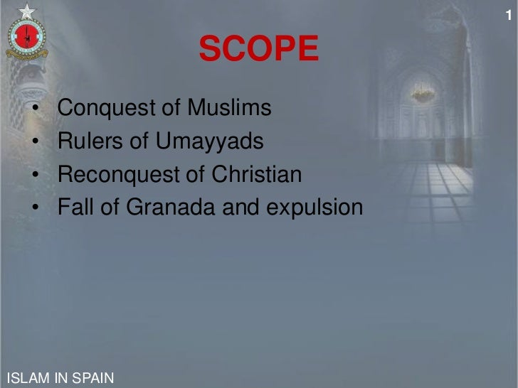 1                    SCOPE   •   Conquest of Muslims   •   Rulers of Umayyads   •   Reconquest of Christian   •   Fall of ...