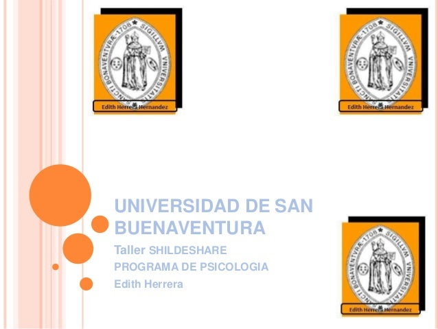 UNIVERSIDAD DE SAN BUENAVENTURA Taller SHILDESHARE PROGRAMA DE PSICOLOGIA Edith Herrera