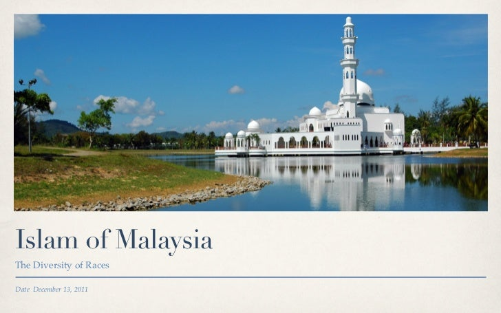 Islam of MalaysiaThe Diversity of RacesDate December 13, 2011