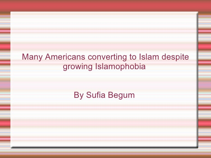 Many Americans converting to Islam despite growing Islamophobia  By Sufia Begum