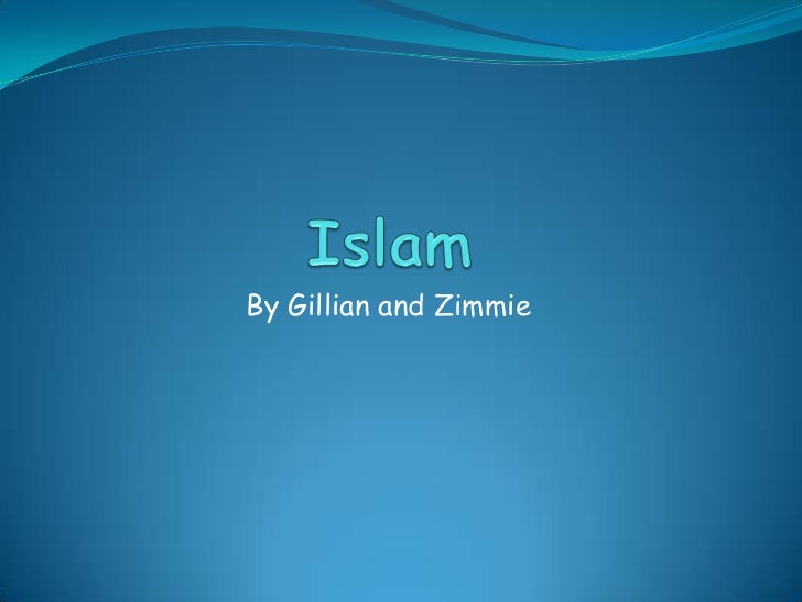 Islam <br />By Gillian and Zimmie<br />