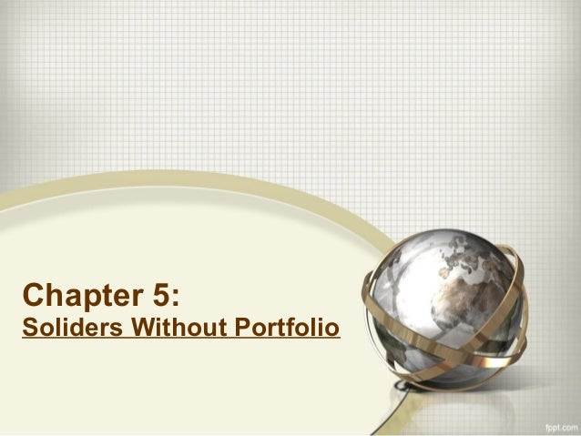 Chapter 5:  Soliders Without Portfolio