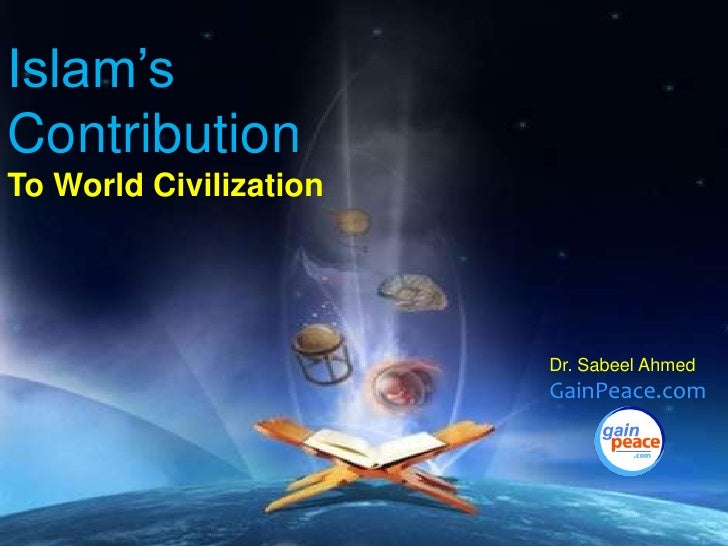 Islam's Contribution<br />To World Civilization<br />Dr. Sabeel Ahmed<br />GainPeace.com<br />
