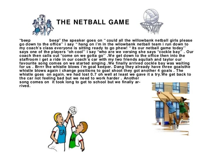 """THE NETBALL GAME""""beep            beep"""" the speaker goes on """" could all the willowbank netball girls pleasego down to the o..."""