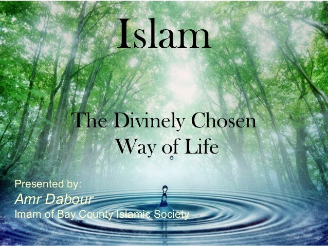 Islam           The Divinely Chosen               Way of LifePresented by:Amr DabourImam of Bay County Islamic Society