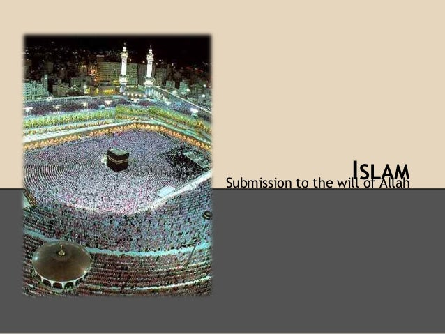 ISLAMSubmission to the will of Allah