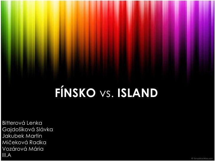 FÍNSKO vs. ISLAND<br />Bitterová Lenka<br />Gajdošíková Slávka<br />Jakubek Martin<br />Mičeková Radka<br />Vozárová Mária...
