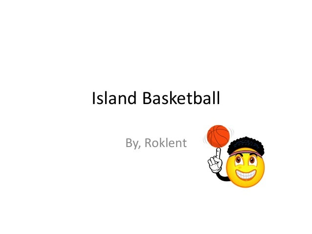 Island Basketball    By, Roklent