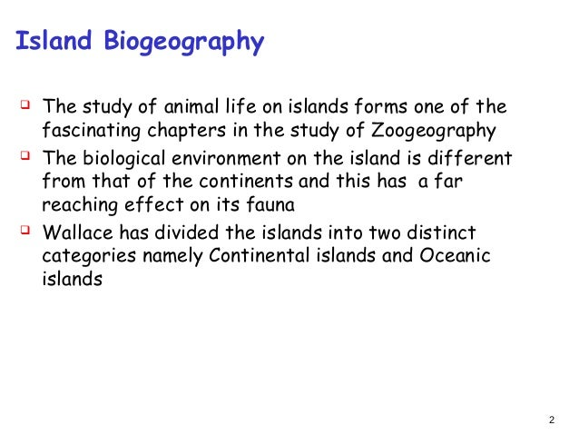 theory of island biogeography Island biogeography, is the dominant symbol of a transition that took place four de cades ago from descriptive to analytical approaches in ecol- ogy and biogeography.