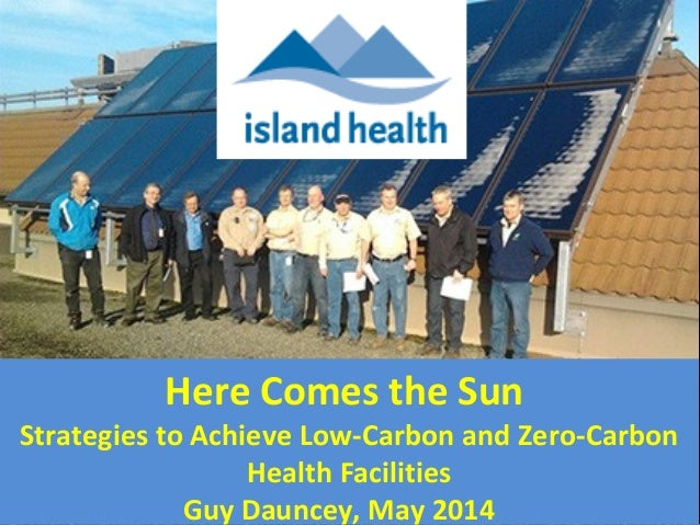 Here Comes the Sun: Strategies to Achieve Low-Carbon and Zero-Carbon Health Facilities Guy Dauncey, May 2014