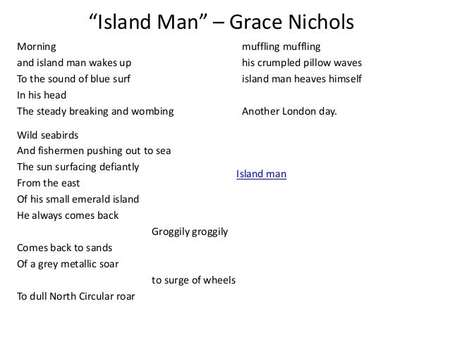 analysis of island man Island man has only 3 capital letters here are my ideas as to what they are therefore, but i would really appreciate feedback on these ideas and any other ideas that you may have as well a) the first capital letter shows the start of the poem - the first perspective.