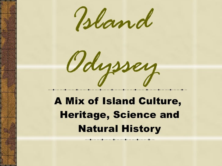 Island Odyssey A Mix of Island Culture,  Heritage, Science and Natural History