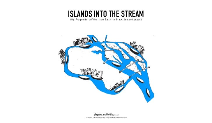 ISLANDS INTO THE STREAMCity Fragments drifting from Baltic to Black Sea and beyond                       giaguaro.architet...