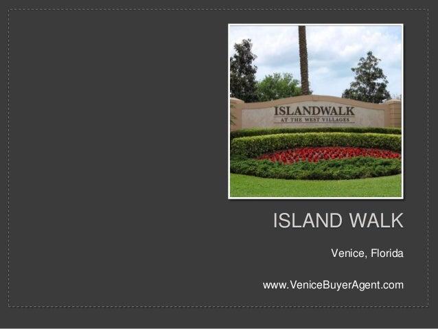 Venice, Florida www.VeniceBuyerAgent.com ISLAND WALK