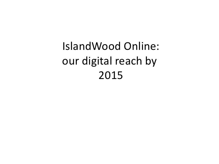 IslandWood Online: our digital reach by 2015<br />