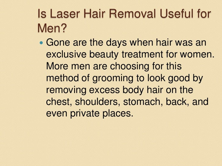 Is Laser Hair Removal Useful for Men?<br />Gone are the days when hair was an exclusive beauty treatment for women. More m...