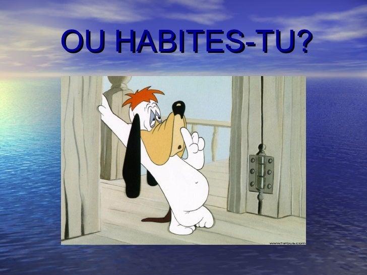 OU HABITES-TU?