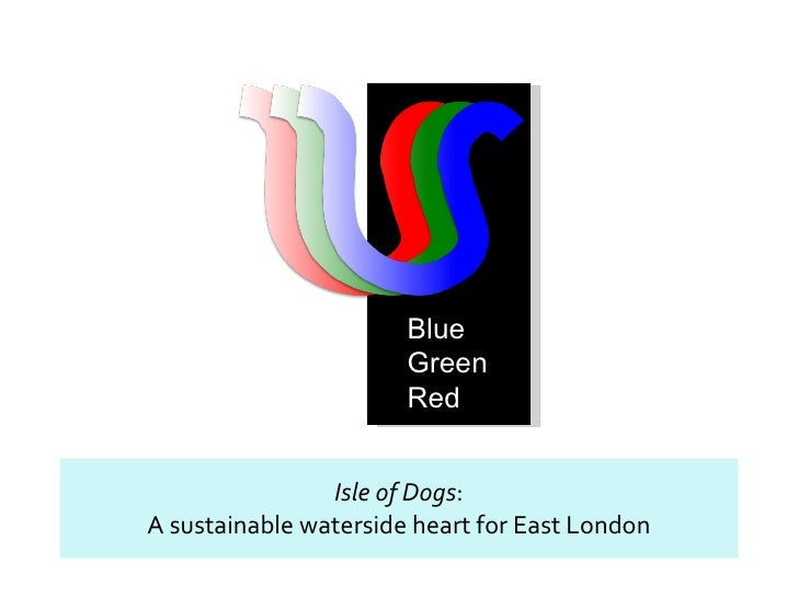 Blue                        Green                        Red                   Isle of Dogs: A sustainable waterside heart...