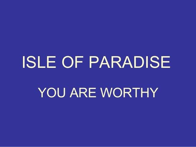 ISLE OF PARADISE YOU ARE WORTHY