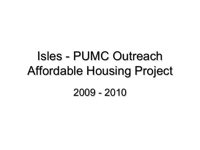Isles - PUMC OutreachIsles - PUMC Outreach Affordable Housing ProjectAffordable Housing Project 2009 - 20102009 - 2010