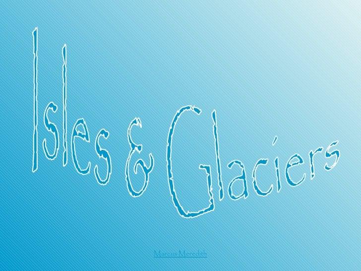 Marcus Meredith Isles & Glaciers