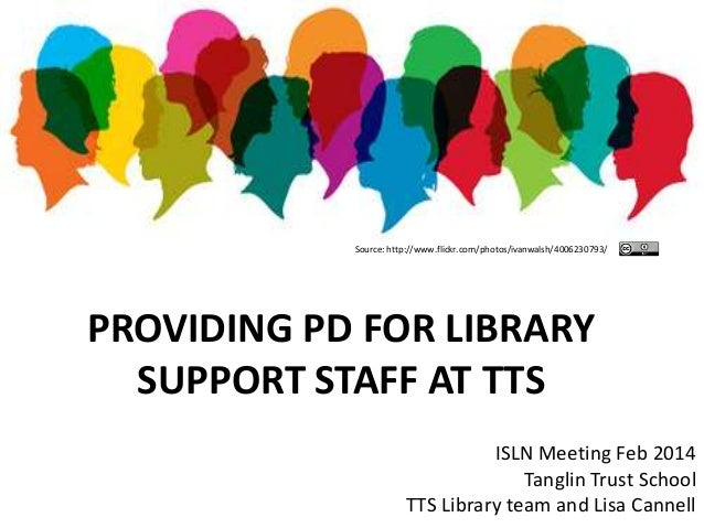 Source: http://www.flickr.com/photos/ivanwalsh/4006230793/  PROVIDING PD FOR LIBRARY SUPPORT STAFF AT TTS ISLN Meeting Feb...