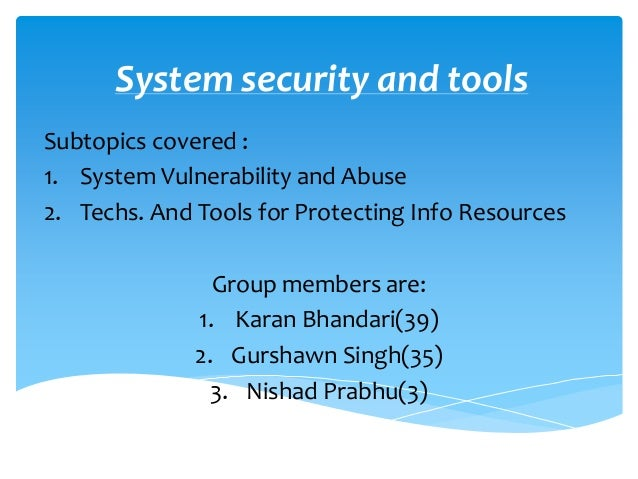 System security and toolsSubtopics covered :1. System Vulnerability and Abuse2. Techs. And Tools for Protecting Info Resou...