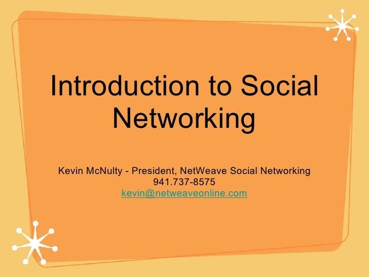 Introduction to Social Networking <ul><li>Kevin McNulty - President, NetWeave Social Networking </li></ul><ul><li>941.737-...