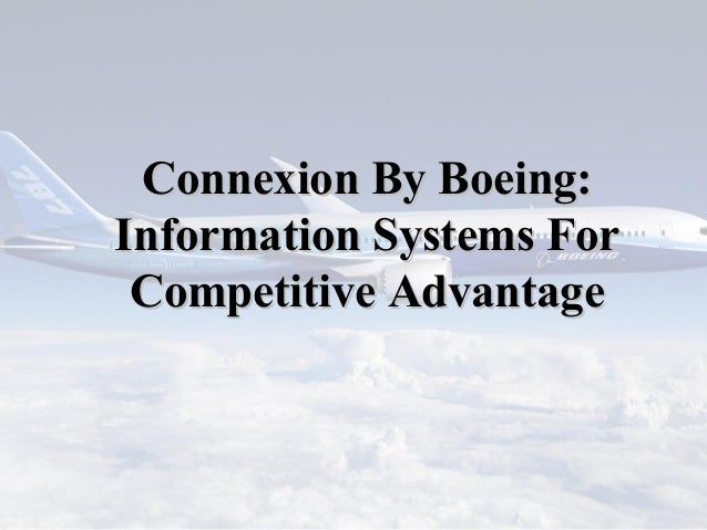 ConnexionConnexion By Boeing:By Boeing: Information Systems ForInformation Systems For Competitive AdvantageCompetitive Ad...
