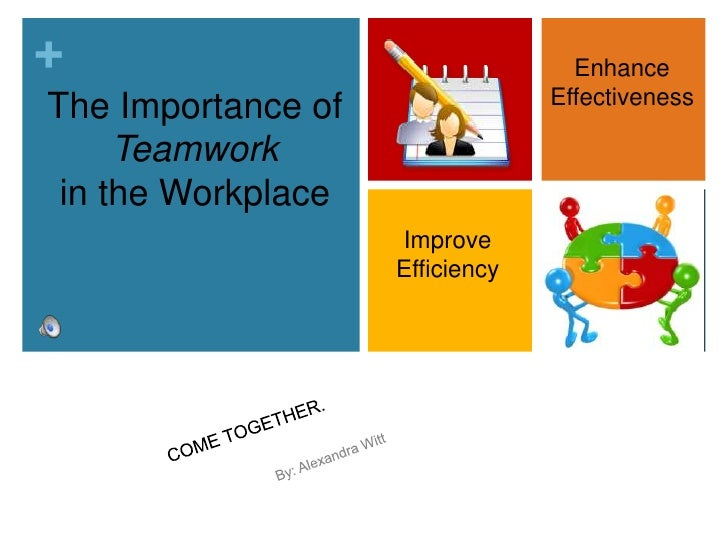 Enhance<br />Effectiveness<br />The Importance ofTeamworkin the Workplace<br />Improve<br />Efficiency<br />COME TOGETHER....