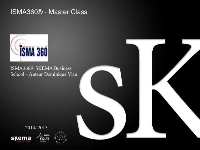 ISMA360® - Master Class 2014/ 2015 ISMA360® SKEMA Business School – Auteur Dominique Vian
