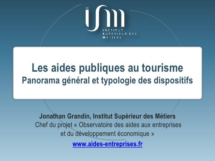 Les aides publiques au tourisme Panorama général et typologie des dispositifs       Jonathan Grandin, Institut Supérieur d...