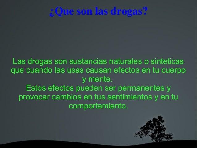 ¿Quesonlasdrogas? Las drogas son sustancias naturales o sinteticas que cuando las usas causan efectos en tu cuerpo y...