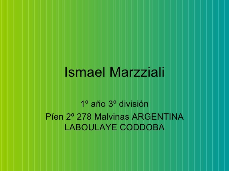 Ismael Marzziali 1º año 3º división Píen 2º 278 Malvinas ARGENTINA LABOULAYE CODDOBA