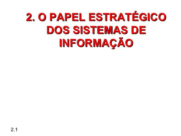 2. O PAPEL ESTRATÉGICO          DOS SISTEMAS DE            INFORMAÇÃO2.1