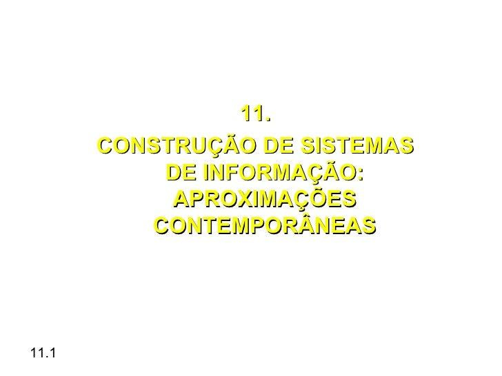 11.       CONSTRUÇÃO DE SISTEMAS           DE INFORMAÇÃO:            APROXIMAÇÕES          CONTEMPORÂNEAS11.1
