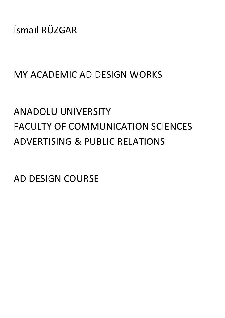 İsmail RÜZGARMY ACADEMIC AD DESIGN WORKSANADOLU UNIVERSITYFACULTY OF COMMUNICATION SCIENCESADVERTISING & PUBLIC RELATIONSA...