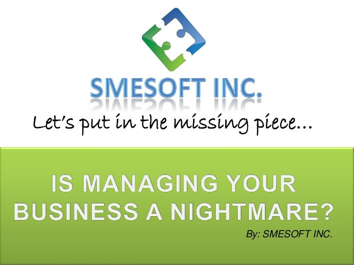 Let's put in the missing piece…                       By: SMESOFT INC.
