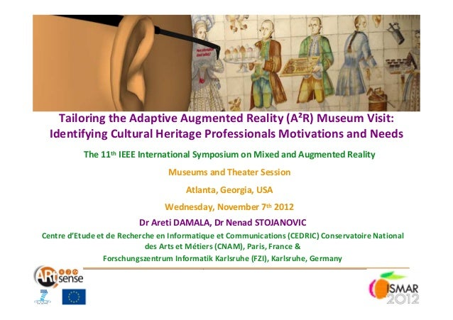 ISMAR 2012: Tailoring the Adaptive Augmented Reality (A²R) Museum Visit: Identifying Cultural Heritage Professionals Motivations and Needs