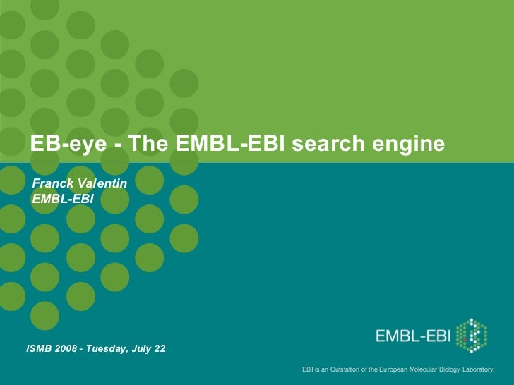 EB-eye - The EMBL-EBI search engine   ISMB 2008 - Tuesday, July 22   Franck Valentin EMBL-EBI