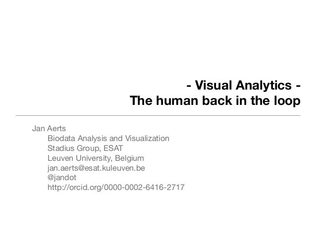 - Visual Analytics - The human back in the loop Jan Aerts Biodata Analysis and Visualization Stadius Group, ESAT Leuven Un...