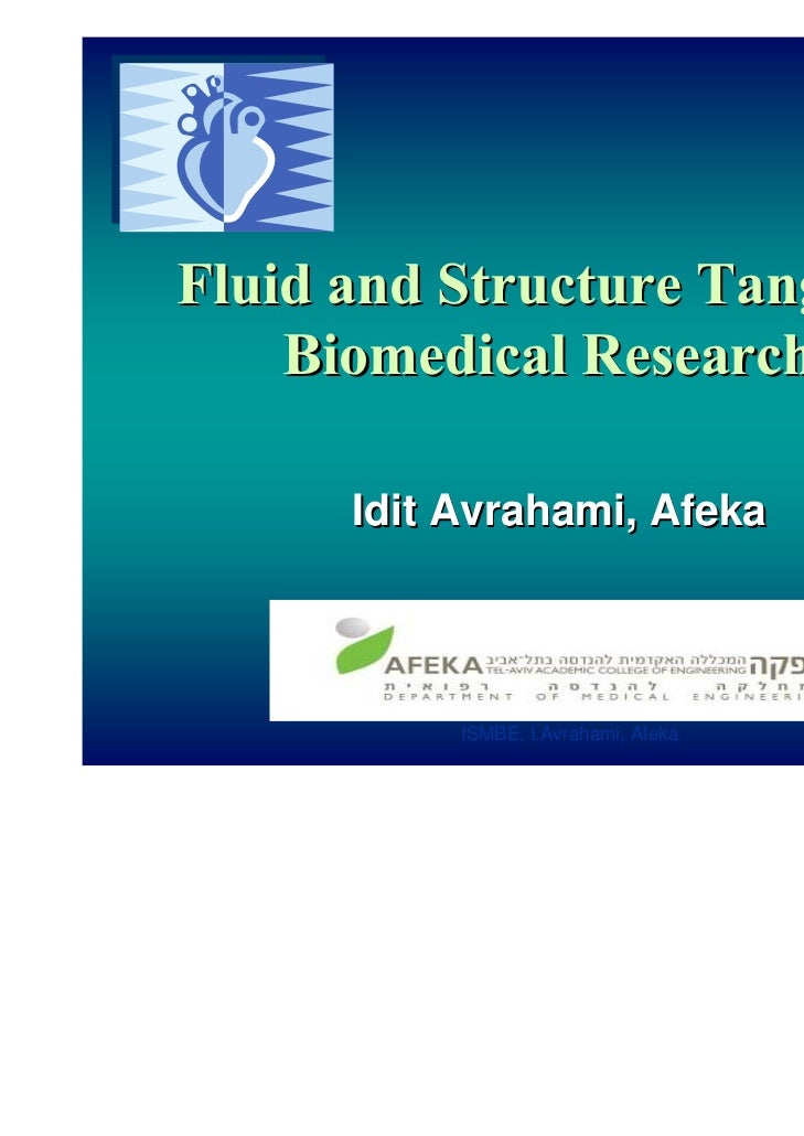 Fluid and Structure Tango in    Biomedical Research      Idit Avrahami, Afeka           ISMBE, I.Avrahami, Afeka
