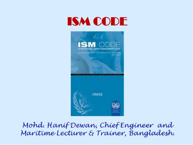 Mohd. Hanif Dewan, Chief Engineer and Maritime Lecturer & Trainer, Bangladesh. ISM CODE