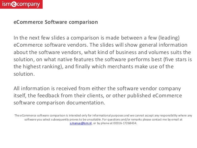 In the next few slides a comparison is made between a few (leading) eCommerce software vendors. The slides will show gener...