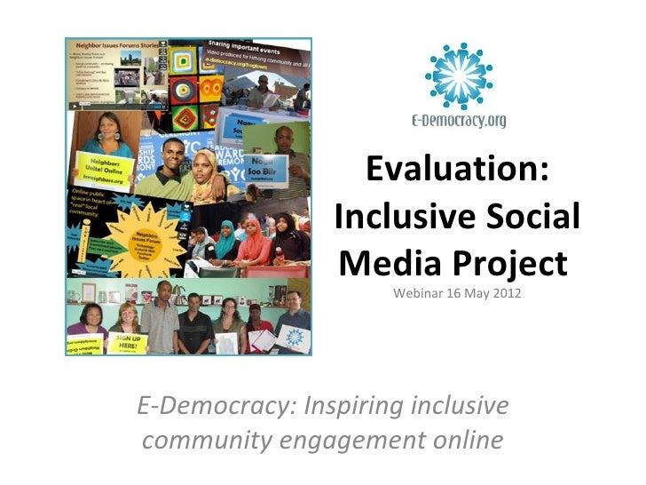 Evaluation:                Inclusive Social                Media Project                      Webinar 16 May 2012E-Democra...