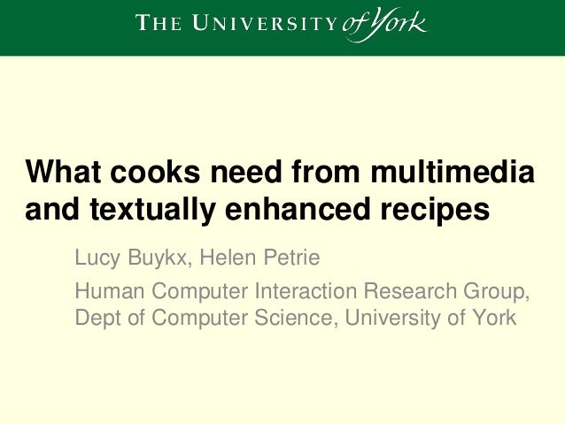 What cooks need from multimedia and textually enhanced recipes Lucy Buykx, Helen Petrie Human Computer Interaction Researc...