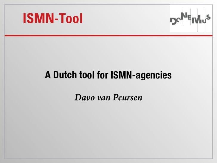 ISMN-Tool   A Dutch tool for ISMN-agencies         Davo van Peursen